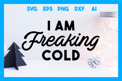 Christmas SVG Cut File:  I am Freaking Cold