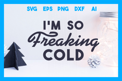 Christmas SVG Cut File:  I am So Freaking Cold