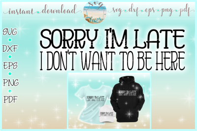 Sorry I'm Late I Don't Want To Be Here Funny Saying Quote SVG