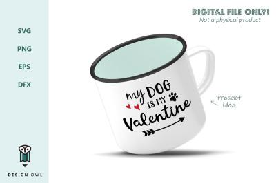 My dog is my valentine - SVG file