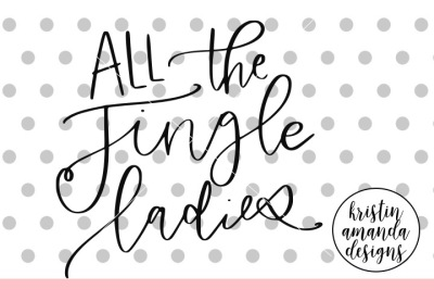All the Jingle Ladies Christmas SVG DXF EPS PNG Cut File • Cricut • Si