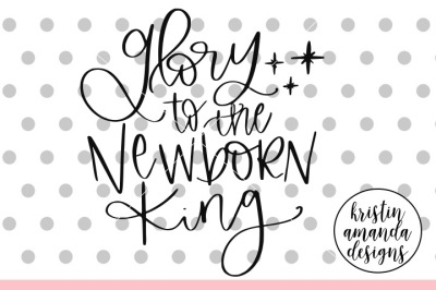 Glory to the Newborn King SVG DXF EPS PNG Cut File • Cricut • Silhouet