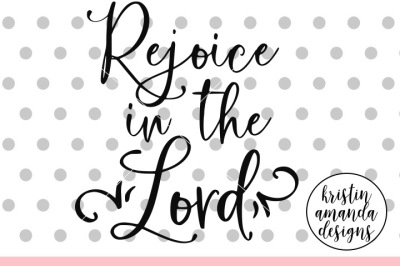 Rejoice in the Lord SVG DXF EPS PNG Cut File • Cricut • Silhouette