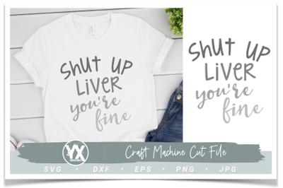 Shut Up Liver, You're Fine SVG