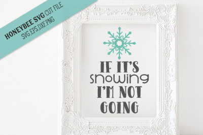 If It's Snowing I'm Not Going SVG Cut File
