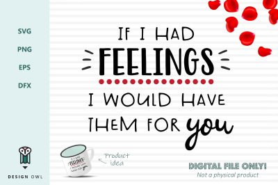 If I had feelings I would have them for you - SVG file