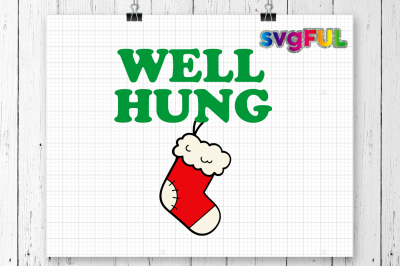 Well Hung Svg, Christmas Svg, Stocking Svg,Christmas Shirt, Svg Cricut