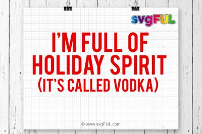 I'm Full Of Holiday Spirit It's Called Vodka, Funny Christmas Svg