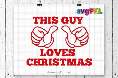 This Guy Loves Christmas Svg, Christmas Svg, Funny Christmas Shirt