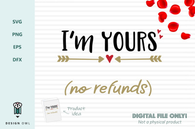 I'm yours (no refunds) - SVG file