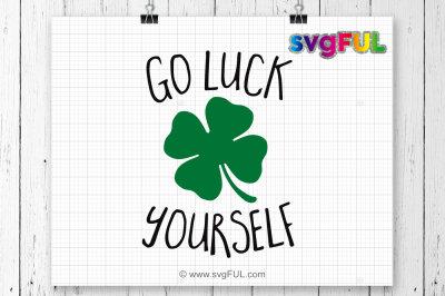 Go Luck Yourself, St Patricks Day, Clipart, Svg, Dxf, Pdf, Cricut Cut