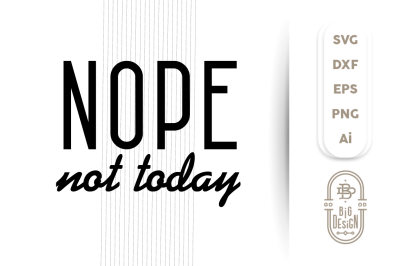 SVG Cut File: NOPE not today