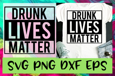 Drunk Lives Matter svg png dxf & eps design files