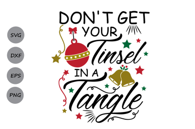 don't get your tinsel in a tangle svg, christmas svg, winter holiday.