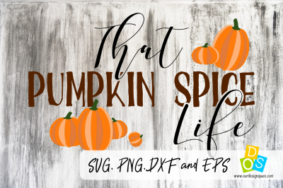 That Pumpkin Spice Life SVG, DXF, PNG File For Fall Season