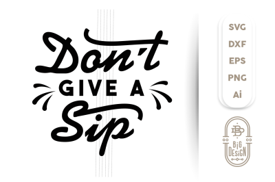 Wine SVG Cut File: Don't Give a Sip
