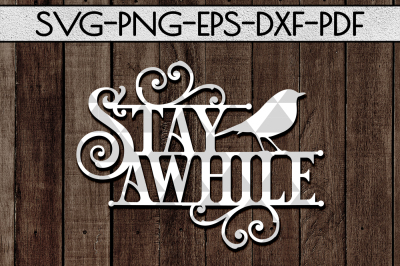 Stay Awhile SVG Cutting File, Home Decor Papercut, DXF, PDF