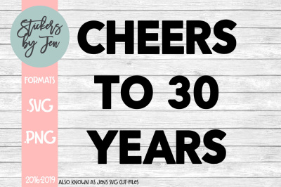 Cheers To 30 Years SVG Cut File