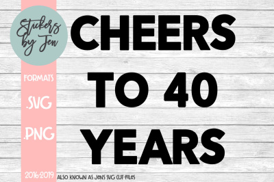 Cheers To 40 Years SVG Cut File