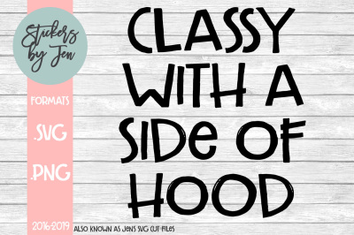 Classy With A Side Of Hood SVG Cut File