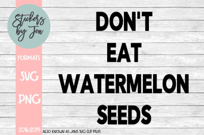 Don't Eat Watermelon Seeds SVG Cut File