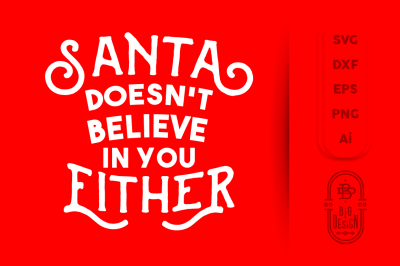 SVG Cut File: Santa doesn't believe in you either