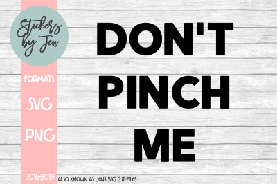 Don't Pinch Me SVG Cut File