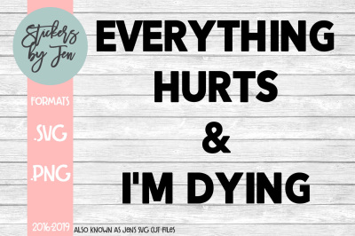 Everything Hurts And I'm Dying SVG Cut File