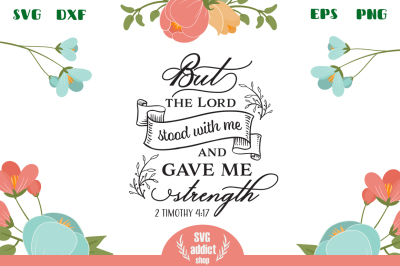 But The Lord Stood With Me and Gave Me Strength SVG Cut File