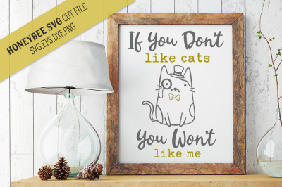 If You Don't Like Cats You Wont Like Me SVG Cut File