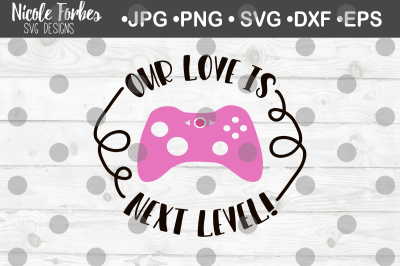 Our Love Is Next Level Gamer Valentine SVG Cut File
