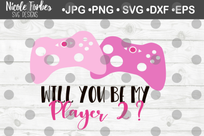 Will You Be My Player 2 Gamer Valentine SVG Cut File