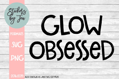 Glow Obsessed SVG Cut File