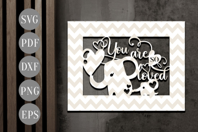 You Are So Loved Papercut Template, Elephant Nursery Clipart SVG, PDF