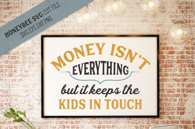 Money Keeps the Kids In Touch SVG Cut File