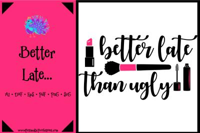 Better Late Than Ugly SVG, Better Late Than Ugly Clipart