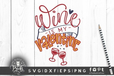 Wine is my Valentine SVG DXF PNG - 2