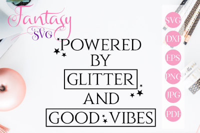 Powered by glitter and good vibes svg