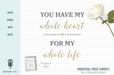 You have my whole heart for my whole life - SVG file