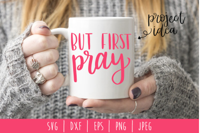 But First Pray SVG, DXF, EPS, PNG, JPEG