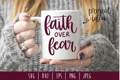 Faith Over Fear SVG, DXF, EPS, PNG, JPEG