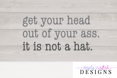 Pitch Perfect Get Your Head Out of Your Ass, It is Not a Hat SVG