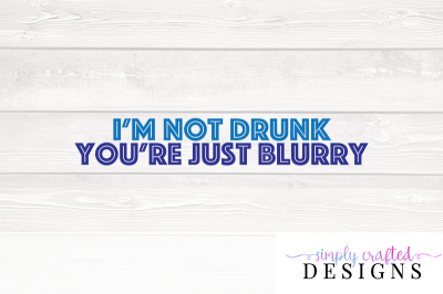 Pitch Perfect I'm Not Drunk, You're Just Blurry SVG Cutting File