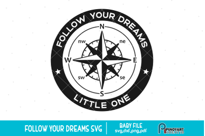 Follow Your Dreams Little One svg, Dreams svg, Compass svg, Baby svg