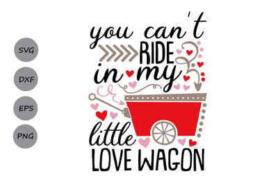 you can't ride in my little love wagon svg, valentines day svg, love.