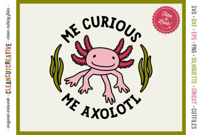 Me Curious - Me Axolotl svg funny cute animal t-shirt crafters design
