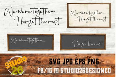We were together, I forget the rest - SVG EPS PNG