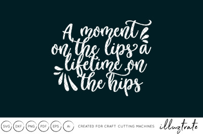 A moment on the lips a lifetime on the hips SVG Cut File