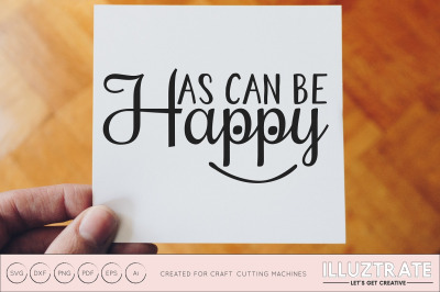 Happy As Can Be SVG Cut File / DXF / PNG / VECTOR