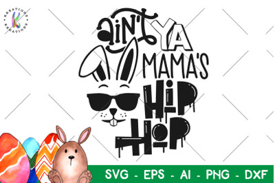 Easter SVG Ain't ya Mama's Hip Hop svg Easter Bunny svg